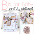 B is for Baby - handmade card and DIY embellishments
