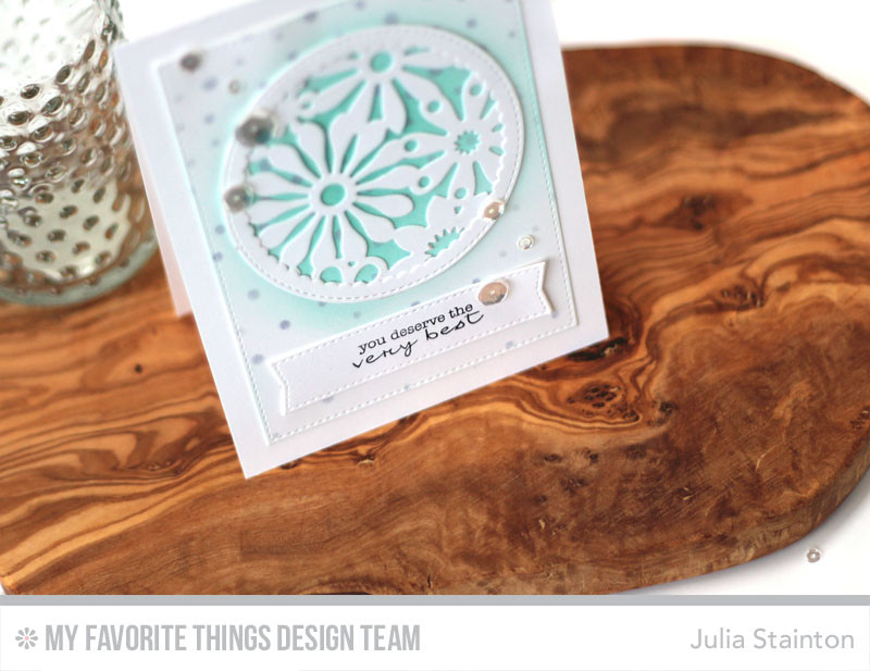 You Deserve the Very Best Card by Julia Stainton featuring framed background dies, Stamps and Die-namics by MFT Stamps