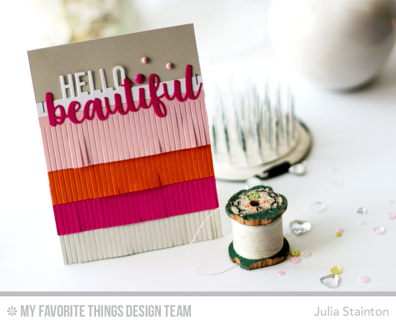 Hello Beautiful Fringe Card by Julia Stainton featuring MFT Stamps and sketch challenge MFTWSC285